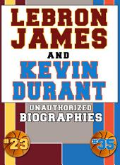 Lebron James and Kevin Durant: Unauthorized Biographies