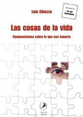 Las cosas de la vida / Life's Things: Composiciones sobre lo que nos importa / Compositions About What Matter to Us