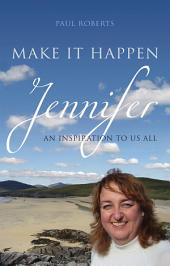 Make It Happen: Jennifer – An inspiration to us all