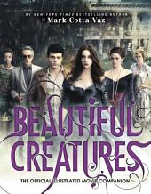 Beautiful Creatures The Official Illustrated Movie Companion