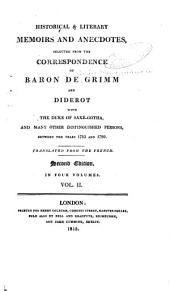 Historical & Literary Memoirs and Anecdotes, Selected from the Correspondence of Baron de Grimm and Diderot with the Duke of Saxe-Gotha, and Many Other Distinguished Persons, Between the Years of 1753 and 1790