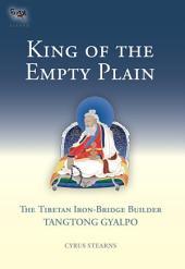 King of the Empty Plain: The Tibetan Iron-Bridge Builder Tangtong Gyalpo