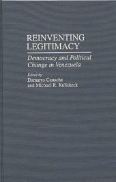Reinventing Legitimacy: Democracy and Political Change in Venezuela