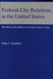 Federal-city Relations in the United States: The Role of the Mayors in Federal Aid to Cities
