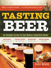Tasting Beer: An Insider's Guide to the World's Greatest Drink