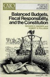 Balanced Budgets, Fiscal Responsibility, and The Constitution: (Cato Public Policy Research Monograph No. 1)