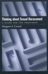 Thinking About Sexual Harassment : A Guide for the Perplexed: A Guide for the Perplexed