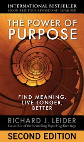 The Power of Purpose: Find Meaning, Live Longer, Better, Edition 2