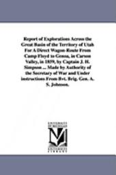 Report of Explorations Across the Great Basin of the Territory of Utah for a Direct Wagon-route from Camp Floyd to Genoa, in Carson Valley, in 1859, by Captain J. H. Simpson ...