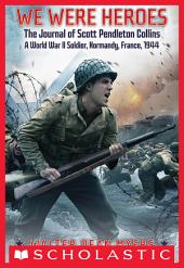 We Were Heroes: The Journal of Scott Pendleton Collins, a World War II Soldier