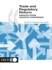 Trade and Regulatory Reform Insights from Country Experience: Insights from Country Experience