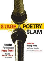 Stage a Poetry Slam: Creating Performance Poetry Events-Insider Tips, Backstage Advice, and Lots of Examples