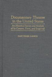 Documentary Theatre in the United States: An Historical Survey and Analysis of Its Content, Form, and Stagecraft