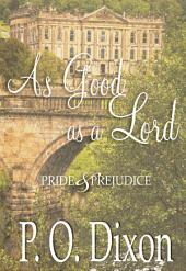 As Good as a Lord: Pride and Prejudice