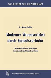 Moderner Warenvertrieb durch Handelsvertreter: Wesen, Funktionen und Erwartungen eines absatzwirtschaftlichen Berufsstandes