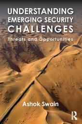 Understanding Emerging Security Challenges: Threats and Opportunities