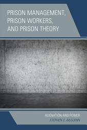 Prison Management, Prison Workers, and Prison Theory: Alienation and Power