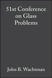51st Conference on Glass Problems: Ceramic Engineering and Science Proceedings, Volume 12, Issues 3-4