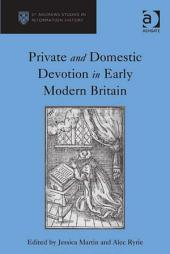 Private and Domestic Devotion in Early Modern Britain