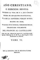 Año christiano ó Exercicios devotos: contiene la vida de N.S. Jesu-Christo sacada de los quatro evangelistas, y la de la Santisima Virgen Maria ...