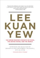 Lee Kuan Yew: The Grand Master's Insights on China, the United States, and the World