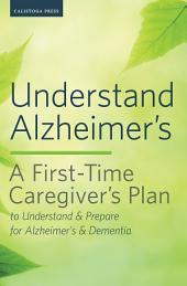 Understand AlzheimerÍs: A First-Time CaregiverÍs Plan to Understand & Prepare for AlzheimerÍs & Dementia