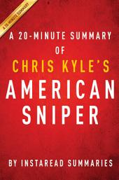 American Sniper by Chris Kyle - A 20-minute Summary: The Autobiography of the Most Lethal Sniper in US Military History
