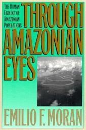 Through Amazonian Eyes: The Human Ecology of Amazonian Populations