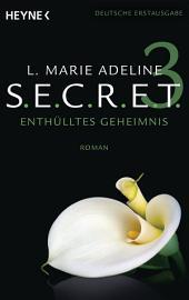 SECRET: Enthülltes Geheimnis - Roman