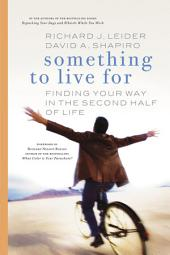 Something to Live For: Finding Your Way in the Second Half of Life