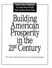 Building American Prosperity in the 21st Century: U. S. Trade and Investment in the Asia Pacific Region