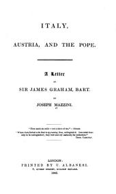 Italy, Austria, and the Pope: A Letter to Sir James Graham, Bart