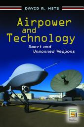 Airpower and Technology: Smart and Unmanned Weapons: Smart and Unmanned Weapons