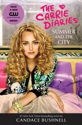 Summer and the City: A Carrie Diaries Novel TV Tie-in Edition: Book 2
