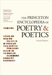 The Princeton Encyclopedia of Poetry and Poetics: Fourth Edition, Edition 4