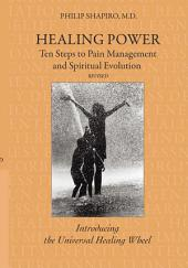 Healing Power: Ten Steps to Pain Management and Spiritual Evolution Revised: Introducing the Universal Healing Wheel