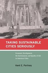 Taking Sustainable Cities Seriously: Economic Development, the Environment, and Quality of Life in American Cities, Volume 67