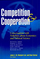 Competition and Cooperation: Conversations with Nobelists about Economics and Political Science