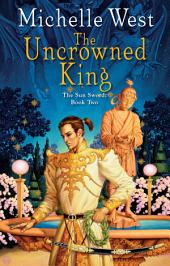 The Uncrowned King: The Sun Sword #2