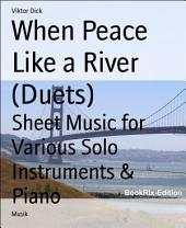 When Peace Like a River (Duets): Sheet Music for Various Solo Instruments & Piano