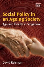 Social Policy in an Ageing Society: Age and Health in Singapore