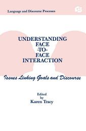 Understanding Facetoface Interaction: Issues Linking Goals and Discourse
