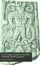 Prof: S. Bugge's Studies on Northern Mythology Shortly Examined