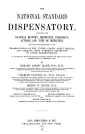 The National Standard Dispensatory: Containing the Natural History, Chemistry, Pharmacy, Actions, and Uses of Medicines : Including Those Recognized in the Pharmacopoeias of the United States, Great Britain, and Germany, with Numerous References to Other Pharmacopoeias : in Accordance with the Eighth Decennial Revision of the United States Pharmacopoeia, as Amended to 1907