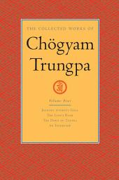 The Collected Works of Chogyam Trungpa: Volume Four: <i>Journey without Goal</i>; <i>The Lion's Roar</i>; <i>The Dawn of Tantra</i>; An Interview with Chogyam Trungpa