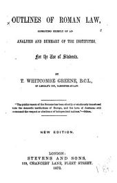Outlines of Roman Law: Consisting Chiefly of An Analysis and Summary of the Institutes : for the Use of Students