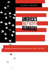 America's Strategic Blunders: Intelligence Analysis and National Security Policy, 1936-1991