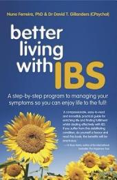 Better Living with IBS: A Step-By-step Program to Managing Your Symptoms So You Can Enjoy Life to the Full!