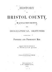 History of Bristol County, Massachusetts: With Biographical Sketches of Many of Its Pioneers and Prominent Men, Part 1