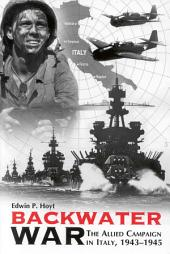Backwater War: The Allied Campaign in Italy, 1943-1945